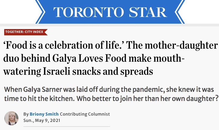 Toronto Star: 'Food is a celebration of life.' The mother-daughter duo behind Galya Loves Food make mouth-watering Israeli snacks and spreads  When Galya Sarner was laid off during the pandemic, she knew it was time to hit the kitchen. Who better to join her than her own daughter?